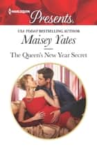 The Queen's New Year Secret ebook by Maisey Yates
