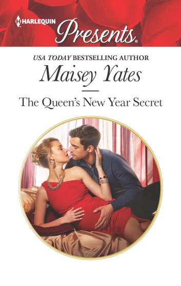 The Queen's New Year Secret - A Contemporary Royal Romance ebook by Maisey Yates