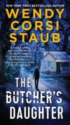 The Butcher's Daughter - A Foundlings Novel ebook by Wendy Corsi Staub