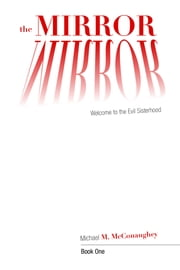 The Mirror - Book One: Welcome to the Evil Sisterhood ebook by Michael M. McConaughey