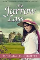 THE JARROW LASS - A Powerful Novel of Passion and Heartache: the compelling first novel in the Jarrow Trilogy ekitaplar by Janet MacLeod Trotter