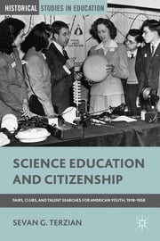 Science Education and Citizenship - Fairs, Clubs, and Talent Searches for American Youth, 1918-1958 ebook by Sevan G. Terzian