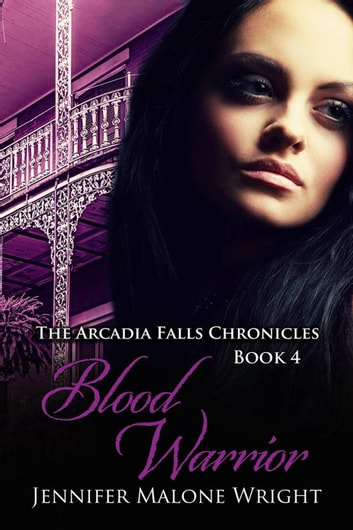 Blood Warrior - The Arcadia Falls Chronicles, #4 ebook by Jennifer Malone Wright
