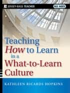 Teaching How to Learn in a What-to-Learn Culture ebook by Kathleen R. Hopkins