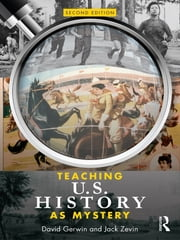 Teaching U.S. History as Mystery ebook by David Gerwin,Jack Zevin