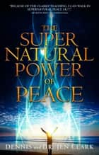 The Supernatural Power of Peace ebook by Dennis Clark, Jen Clark
