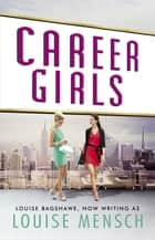 Career Girls ebook by Louise Bagshawe