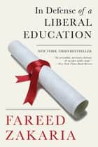 In Defense of a Liberal Education eBook by Fareed Zakaria