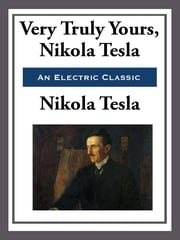 Yours Truly, Nikola Tesla ebook by Nikola Tesla
