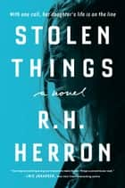 Stolen Things - A Novel ebook by R. H. Herron