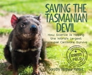 Saving the Tasmanian Devil - How Science Is Helping the World's Largest Marsupial Carnivore Survive ebook by Dorothy Hinshaw Patent