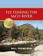 Fly Fishing the Saco River ebook by Bill Thompson