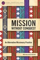 Mission without Conquest - An Alternative Missionary Practice ebook by Willis Horst, Ute Paul, Frank Paul