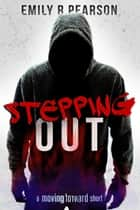 Stepping Out: A Moving Forward Short - Moving Forward, #3 ebook by Emily R Pearson