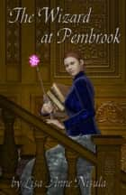 The Wizard at Pembrook ebook by Lisa Anne Nisula