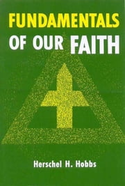 Fundamentals of Our Faith ebook by Herschel  H. Hobbs