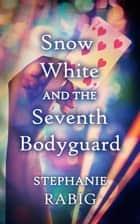 Snow White and the Seventh Bodyguard ebook by Stephanie Rabig