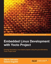 Embedded Linux Development with Yocto Project ebook by Otavio Salvador, Daiane Angolini