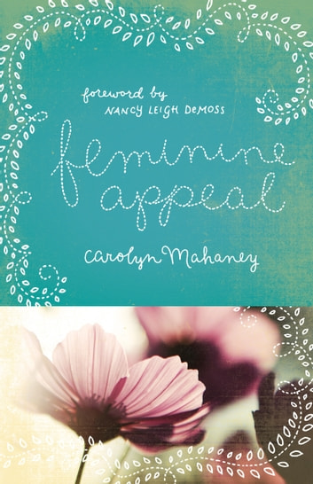 Feminine Appeal (Foreword by Nancy Leigh DeMoss; New Expanded Edition with Questions) - Seven Virtues of a Godly Wife and Mother ebook by Carolyn Mahaney