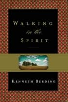 Walking in the Spirit ebook by Kenneth Berding