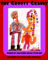 The Groovy Granny - Poems For The Young And The Young At Heart ebook by Heather Grace Stewart
