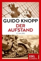 Der Aufstand - 17. Juni 1953 ebook by Guido Knopp
