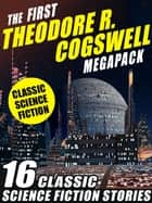The First Theodore R. Cogswell MEGAPACK ® - 16 Classic Science Fiction Stories ebook by