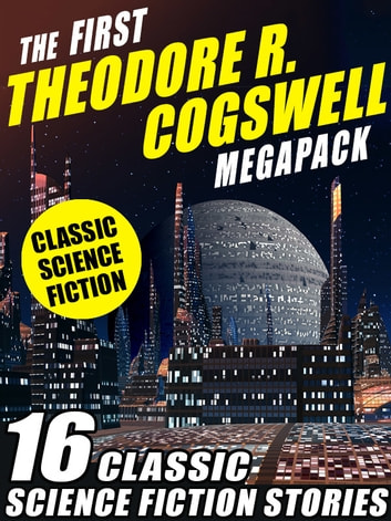 The First Theodore R. Cogswell MEGAPACK ® - 16 Classic Science Fiction Stories ebook by Theodore R. Cogswell