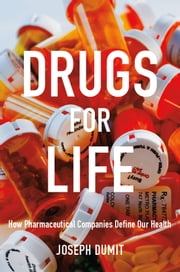Drugs for Life - How Pharmaceutical Companies Define Our Health ebook by Joseph Dumit