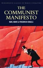 The Communist Manifesto: The Condition of the Working Class in England in 1844; Socialism: Utopian and Scientific ebook by Karl Marx, Friedrich Engels, Laurence Marlow,...
