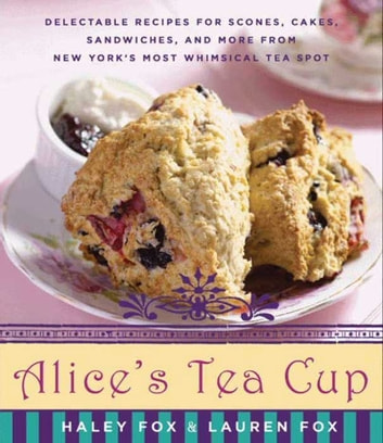 Alices tea cup ebook by haley fox 9780062018342 rakuten kobo alices tea cup delectable recipes for scones cakes sandwiches and more from fandeluxe Epub