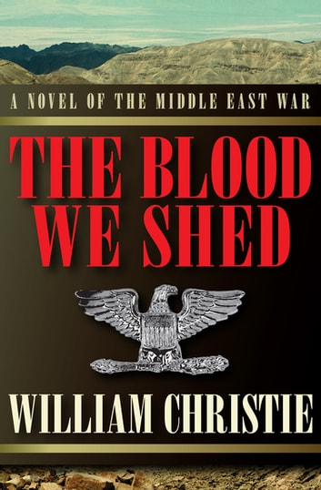 The Blood We Shed - A Novel of the Middle East War ebook by William Christie
