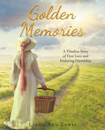 Golden Memories - A Timeless Story of First Love and Enduring Friendship ebook by Linda Ann Lewis
