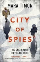 City of Spies - Who can you trust in this gripping debut thriller? ebook by Mara Timon