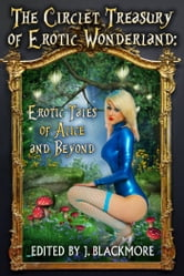 The Circlet Treasury of Erotic Wonderland - Erotic Tales of Alice and Beyond ebook by J. Blackmore