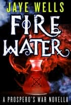 Fire Water: A Prospero's War Novella ebook de Jaye Wells