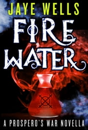 Fire Water: A Prospero's War Novella ebook by Jaye Wells