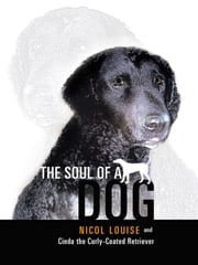 The Soul of a Dog ebook by Nicol Louise and Cinda the Curly-Coated Retriever