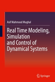 Real Time Modeling, Simulation and Control of Dynamical Systems ebook by Asif Mahmood Mughal