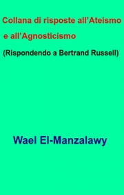 Collana di risposte all'Ateismo e all'Agnosticismo (Rispondendo a Bertrand Russell) ebook by Wael El-Manzalawy