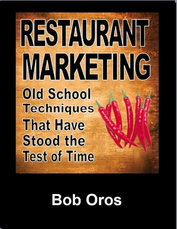 Restaurant Marketing: Old School Techniques That Have Stood the Test of Time ebook by Bob Oros