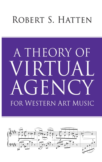 A Theory of Virtual Agency for Western Art Music ebook by Robert S Hatten