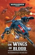 On Wings of Blood ebook by Nicholas Alexander, Andy Chambers, E J Davies,...