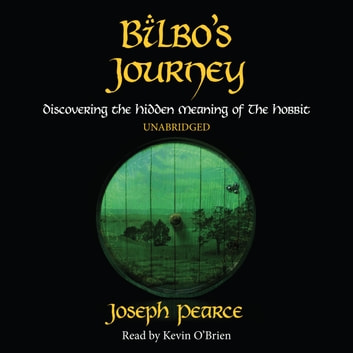 Bilbo's Journey: Discovering the Hidden Meaning in The Hobbit audiobook by Joseph Pearce