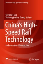 China's High-Speed Rail Technology - An International Perspective ebook by Yuehong (Helen) Zhang, Youtong Fang