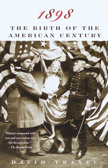 1898 - The Birth of the American Century ebook by David Traxel