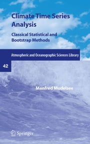 Climate Time Series Analysis - Classical Statistical and Bootstrap Methods ebook by Manfred Mudelsee