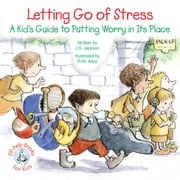 Letting Go of Stress - A Kid's Guide to Putting Worry in Its Place ebook by J. S. Jackson,R. W. Alley