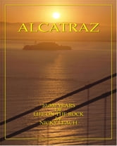 Alcatraz: 10,000 Years Of Life On The Rock ebook by Nicky Leach