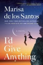I'd Give Anything - A Novel ebook by Marisa de los Santos